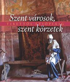Xeravits Géza és Nagy Elek(szerk.) - Szent városok, szent körzetek Tibettől Etiópiáig