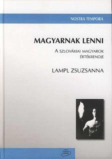 LAMPL ZSUZSANNA - MAGYARNAK LENNI - A SZLOV�KIAI MAGYAROK �RT�KRENDJE - NOSTRA TEMPORA -