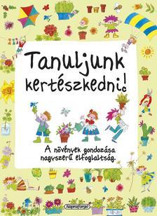 Napraforgó Könyvkiadó - Tanuljunk kertészkedni