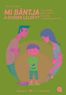 Peer Krisztina - Mi b�ntja a gyerek lelk�t? - 150 k�rd�s gyermekkori pszich�s megbeteged�sekr�l