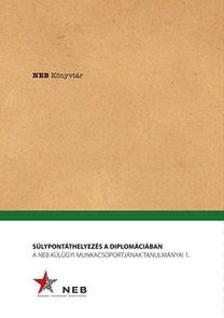 - Súlypontáthelyezés a diplomáciában - A NEB Külügyi Munkacsoportjának tanulmányai 1.