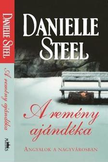 Danielle Steel - A REMÉNY AJÁNDÉKA /ANGYALOK A NAGYVÁROSBAN