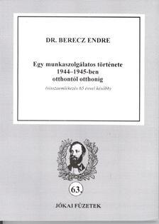 BERECZ ENDRE DR. - EGY MUNKASZOLGÁLATOS TÖRTÉNETE 1944-1945-BEN OTTHONTÓL OTTHONIG