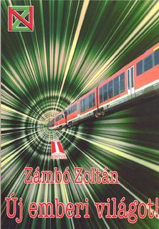 Zámbó Zoltán - Új emberi világot!