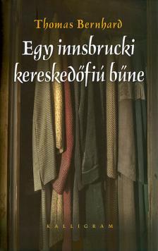 Thomas Bernhard - Egy innsbrucki kereskedőfiú bűne