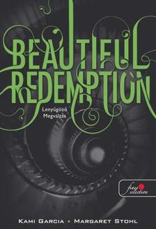 Kami Garcia / Margaret Stohl - Beautiful Redemption - Leny�g�z� megv�lt�s (Beautiful Creatures 4. k�nyv) - PUHA BOR�T�S