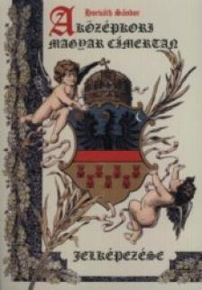 Horváth Sándor - A középkori magyar címertan jelképezése