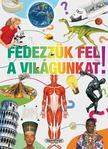 Napraforgó Könyvkiadó - Tudástár - Fedezzük fel a világunkat!