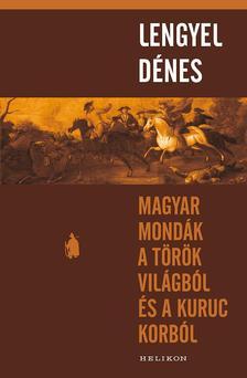 Lengyel Dénes - Magyar mondák a török világból és a kuruc korból