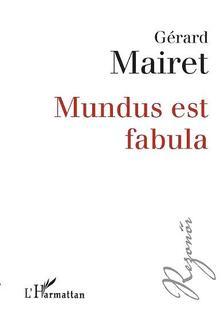 MAIRET, G�RARD - MUNDUS EST FABULA