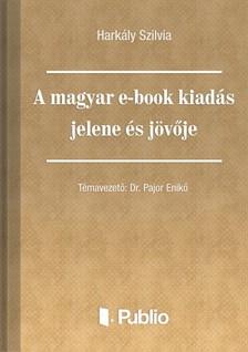 Szilvia Hark�ly - A magyar e-book kiad�s jelene �s j�v�je [eK�nyv: pdf, epub, mobi]