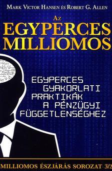 HANSEN, MARK VICTOR-ALLEN, ROBERT G. - Az egyperces milliomos - Egyperces gyakorlati praktikák a pénzügyi függetlenséghez