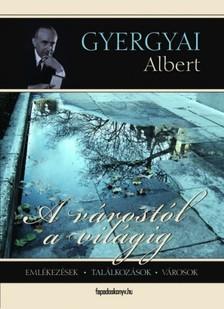 Gyergyai Albert - A v�rost�l a vil�gig [eK�nyv: epub, mobi]
