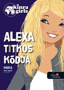 Moka - Kinra Girls 6. Alexa és a titkosírás - KEMÉNY BORÍTÓS