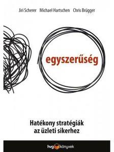 Jiri Scherer - Michael Hartschen - Chris Brügger - Egyszerűség - Hatékony stratégiák az üzleti sikerhez