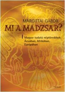 Margittai G�bor - MI A MADZSAR? - MAGYAR TUDAT� N�PT�RED�KEK �ZSI�BAN, AFRIK�BAN, EUR�P�BAN - K�T�TT