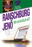 RANSCHBURG JEN� - MI RONTOTTUK EL? - K�RD�SEK �S V�LASZOK