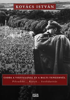 Kov�cs Istv�n - Csoda a Visztul�n�l �s a Balti-tengern�l - Pi�sudski... Katy�... Szolidarit�s