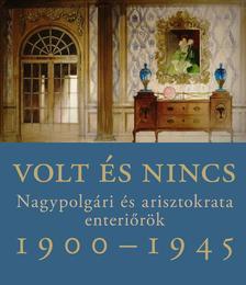 Somlai Tibor - Volt �s nincs - Nagypolg�ri �s arisztokrata enteri�r�k 1900-1945
