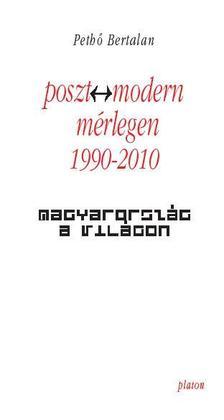 Peth� Bertalan - Poszt-Modern M�rlegen 1990-2010 - Magyarorsz�g a vil�gon