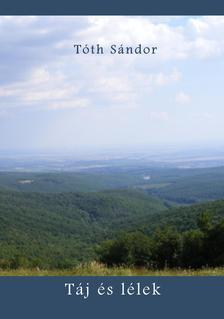 Tóth Sándor - Táj és lélek