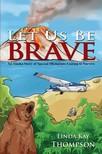 Thompson Linda - Let Us Be Brave [eK�nyv: epub,  mobi]