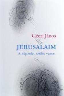 GÉCZI JÁNOS - Jerusalaim