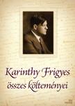 Karinthy Frigyes - Karinthy Frigyes összes költeménye [eKönyv: epub, mobi]