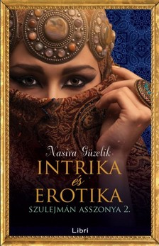 Nasira G�zelik - Erotika �s intrika - Szulejm�n asszonya 2. [eK�nyv: epub, mobi]