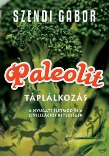 SZENDI G�BOR - PALEOLIT T�PL�LKOZ�S - A NYUGATI �LETM�D �S A CIVILIZ�CI�S BETEGS�GEK