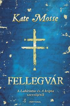 Kate Mosse - Fellegvár