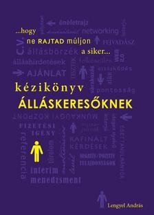 Lengyel Andr�s (szerk.) - K�zik�nyv �ll�skeres�knek - Hogy ne rajtad m�ljon a siker...