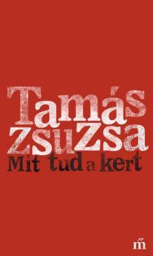 Tamás Zsuzsa - Mit tud a kert - DEDIKÁLT