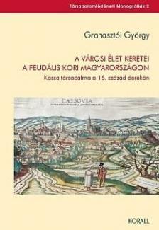 Granaszt�i Gy�rgy - A v�rosi �let keretei a feud�lis kori Magyarorsz�gon