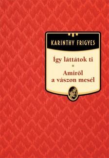 Karinthy Frigyes - �gy l�tt�tok ti - Amir�l a v�szon mes�l [eK�nyv: epub, mobi]