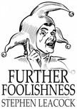 Stephen LEACOCK - Further Foolishness [eK�nyv: epub,  mobi]