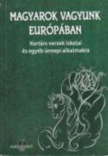 - Magyarok vagyunk Eur�p�ban - Kort�rs versek iskolai �s egy�b �nnepi alkalmakra