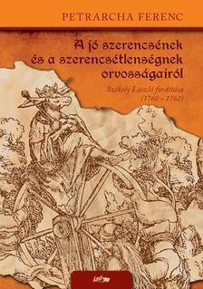 Petrarcha Ferenc - A jó szerencsének és a szerencsétlenségnek orvosságairól