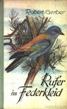 Gerber, Robert - Rufer im Federkleid [antikv�r]