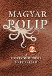 Vásárhelyi Júlia (Szerk.) Magyar Bálint és - Magyar polip 2. - A posztkommunista maffiaállam  [eKönyv: epub, mobi]