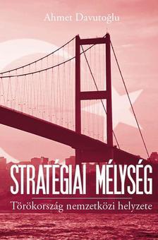 Ahmet Davutoglu - Strat�giai m�lys�g - T�r�korsz�g nemzetk�zi helyzete