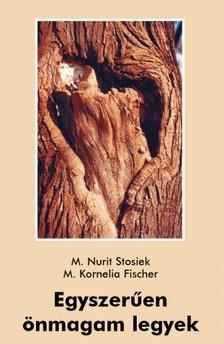 M. Kornelia Fischer M. Nurit Stosiek, - Egyszerűen önmagam legyek [eKönyv: epub, mobi]