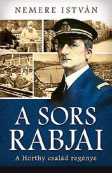 NEMERE ISTVÁN - A sors rabjai - A Horthy család regénye