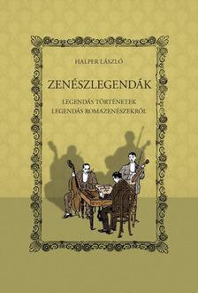 Halper László - Zenészlegendák - Legendás történetek legendás romazenészekről