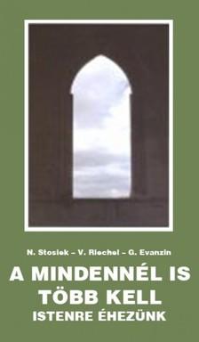 M. Veronika Riechel, M. Gertraud Evanzin M. Nurit Stosiek, - A mindenn�l is t�bb kell [eK�nyv: epub, mobi]