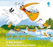 V. Kiss Orsolya - A pelik�n, aki olyan kapzsi volt
