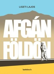 Ligeti Lajos - Afgán földön [eKönyv: epub, mobi]
