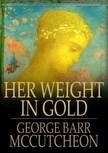 McCutcheon George Barr - Her Weight in Gold [eK�nyv: epub,  mobi]