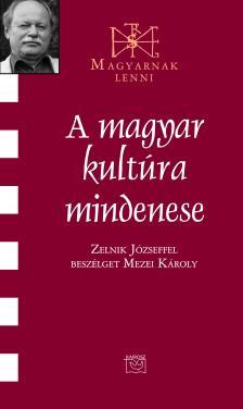 MEZEI KÁROLY - A magyar kultúra mindenese- Beszélgetés Zelnik Józseffel
