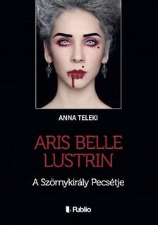 Teleki Anna - ARIS BELLE LUSTRIN - A Sz�rnykir�ly Pecs�tje [eK�nyv: epub, mobi]